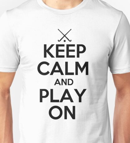 Keep Calm and Play On - Field Hockey Unisex T-Shirt