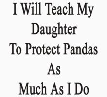 I Will Teach My Daughter To Protect Pandas As Much As I Do  by supernova23