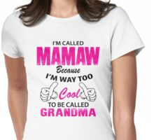 I'm Called Mamaw Because I'm Way Too Cool To Be Called Grandma Womens Fitted T-Shirt