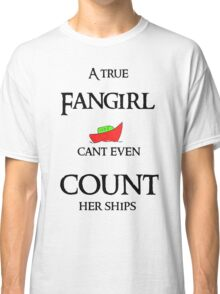 Fangirls can't count their ships Classic T-Shirt