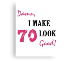 I Make 70 Look Good Canvas Print