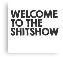 Welcome to the shitshow Canvas Print
