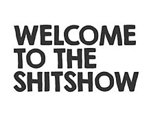 Welcome to the shitshow Photographic Print