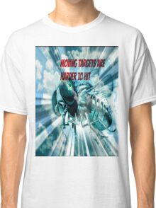 moving targets are harder to hit Classic T-Shirt