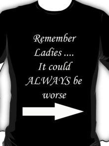 Remember Ladies....(Dark shirts) T-Shirt