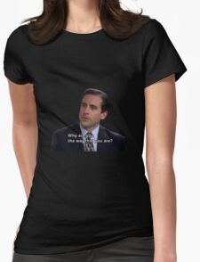 michael scott quote why are you the way you are  Womens Fitted T-Shirt