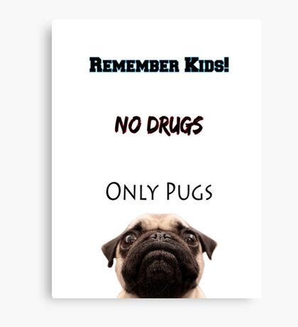 No Drugs Only Pugs! Canvas Print