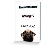 No Drugs Only Pugs! Greeting Card