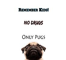 No Drugs Only Pugs! Photographic Print