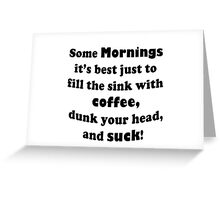 Coffee in the Mornings Greeting Card