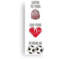 Listen to your brains cos your heart is dumb as b**ls Canvas Print