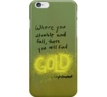 where you stumble and fall, there you will find gold iPhone Case/Skin
