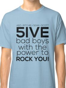 5ive Bad Boys with the Power to ROCK YOU! (black version) Classic T-Shirt