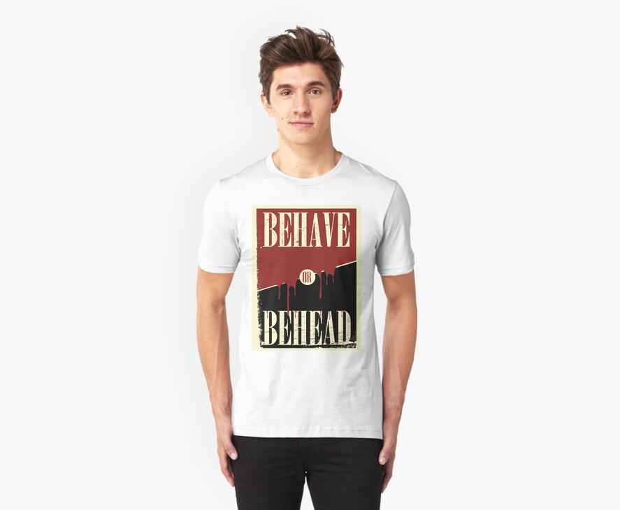 Behave or Behead poster  by DubstepDrop