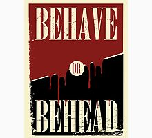 Behave or Behead poster  Unisex T-Shirt
