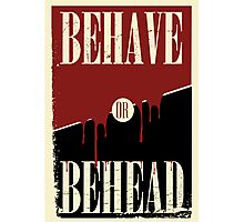Behave or Behead poster  Photographic Print