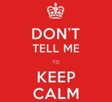 Don't Tell me to Keep Calm by mumblebug