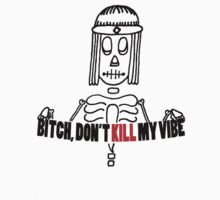 Bitch Don't Kill My Vibe by DNASurfboards