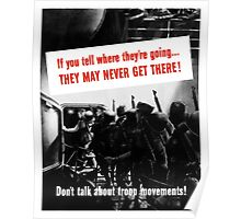Don't Talk About Troop Movements -- WW2 Poster