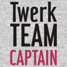 Twerk Team Captain by Look Human