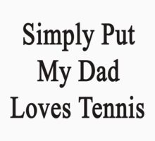 Simply Put My Dad Loves Tennis  by supernova23