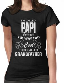 I'm Called Papi Because I'm Way Too Cool To Be Called Grandfather Womens Fitted T-Shirt