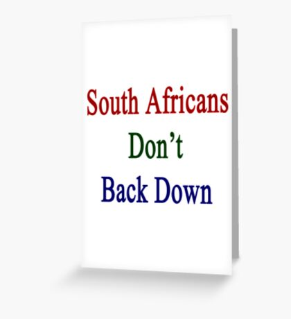 South Africans Don't Back Down  Greeting Card