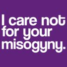 I Care Not For Your Misogyny (White) by Jessica Morgan