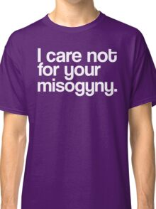 I Care Not For Your Misogyny (White) Classic T-Shirt