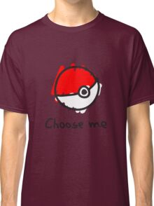 Choose me Classic T-Shirt
