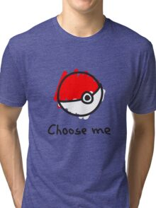 Choose me Tri-blend T-Shirt