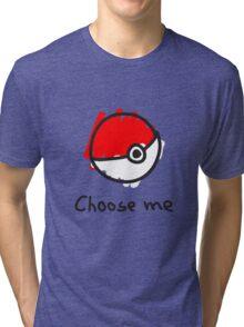 Choose me Tri-blend T-Shirt