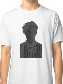 I'll Show You // Purpose Pack // Classic T-Shirt