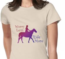 Worry Less Ride More Horse Riding Lovers Womens Fitted T-Shirt