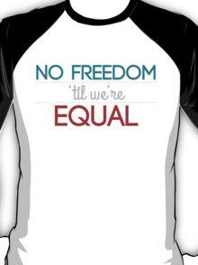 No Freedom 'Til We're Equal T-Shirt