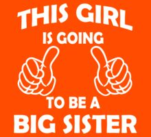 This Girl is going to be a Big Sister T Shirts by cerenimo