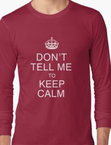Don't tell me to keep calm Long Sleeve T-Shirt