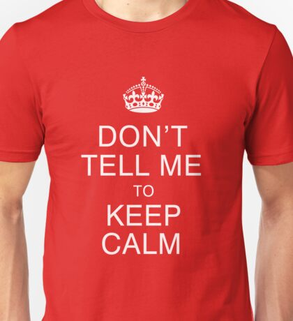 Don't tell me to keep calm Unisex T-Shirt
