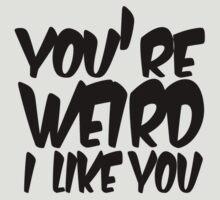 You're weird I like you by digerati