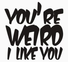 You're weird I like you Kids Tee