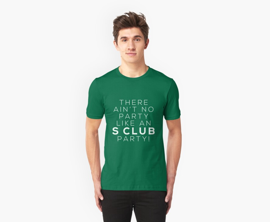 Ain't no party like an S CLUB party! (white version) by Melanie St Clair