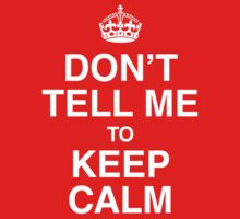 Don't tell me to keep calm by squidyes