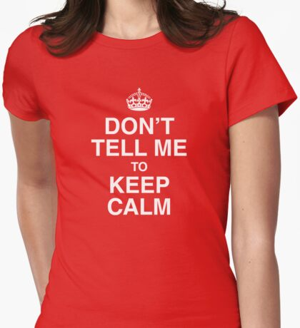 Don't tell me to keep calm Womens Fitted T-Shirt