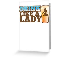 DRINK LIKE A LADY with sexy woman and beer pint Greeting Card