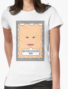 Moisturize me Womens Fitted T-Shirt