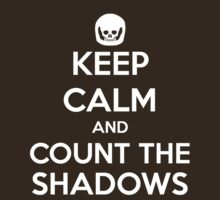 Keep Calm and Count the Shadows design by slitheenplanet