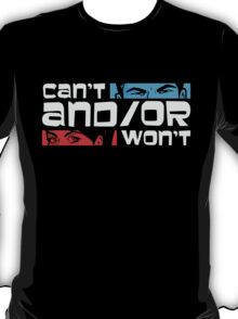 Can't And/Or Wont... T-Shirt