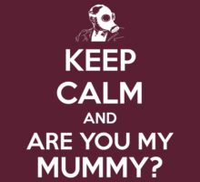 Keep Calm and Are You My Mummy? by slitheenplanet