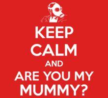 Keep Calm and Are You My Mummy? Kids Clothes