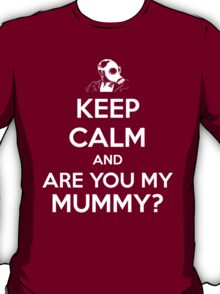 Keep Calm and Are You My Mummy? T-Shirt